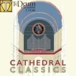 Te Deum Cathedral Classics Concert